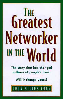 The Greatest Networker in the World By Fogg, John Milton