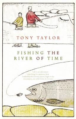 Fishing the River of Time By Taylor, Tony